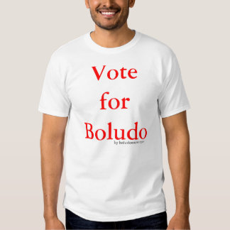 Vote for Boludo - Making a real statement Shirt