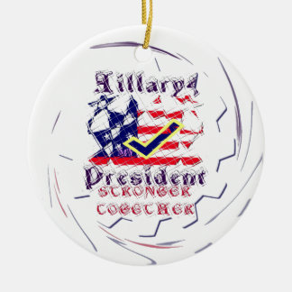 Vote for Hillary USA Stronger Together  My Preside Ceramic Ornament