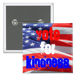 Vote for Kindness Love Inspirational Elections Pinback Button