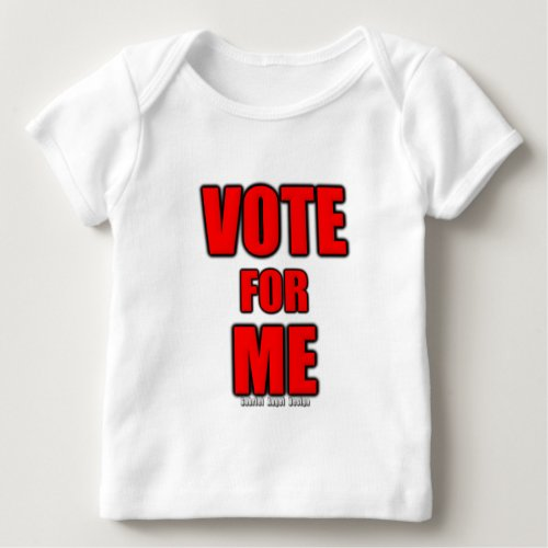 Vote for Me Baby T_Shirt