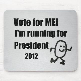 Vote for ME I m running for President 2012 Mousepads