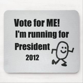 Vote for ME! I'm running for President 2012. Mouse Pad