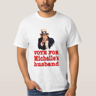 Vote For Michelle's Husband. American Politics. T-Shirt