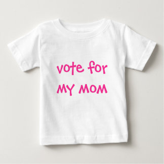 vote for my mom baby T-Shirt