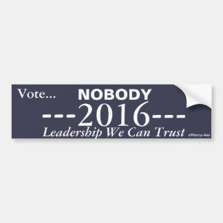 Vote For NOBODY in 2016 - Leadership You Can Trust Bumper Sticker