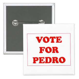 Vote For Pedro Button
