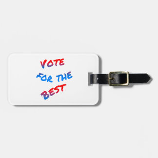 Vote for the best, elections luggage tag