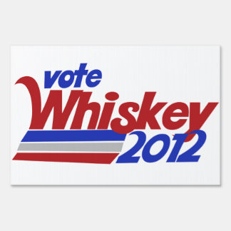 Vote for Whiskey 2012 election humor Yard Sign
