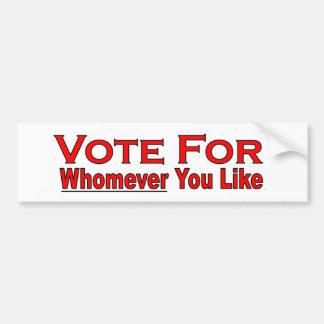 Vote For Whomever You Like Bumper Sticker