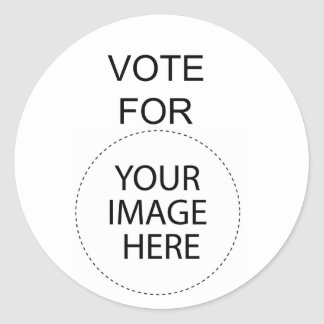 Vote For (Your Image Here) Classic Round Sticker
