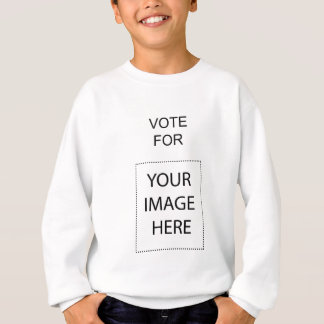 Vote For (Your Image Here) Sweatshirt