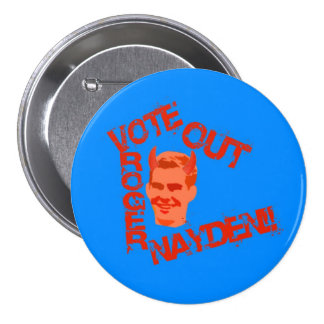 ¡Vote hacia fuera a Rogelio Nayden!! Pin Redondo De 3 Pulgadas