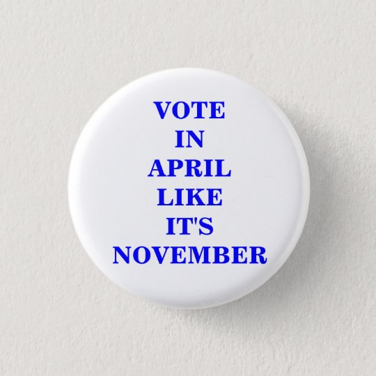 VOTE IN APRIL... PINBACK BUTTON