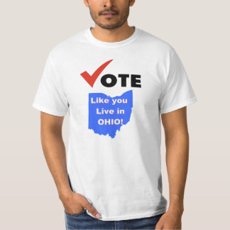 Vote Like You Live in Ohio! T-Shirt