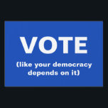 """Vote like your democracy depends on it blue lawn sign<br><div class=""""desc"""">Yard Sign with a blue background that says Vote ( like your democracy depends on it).</div>"""