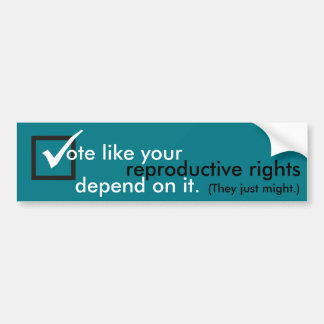 Vote like your reproductive rights depend on it bumper sticker