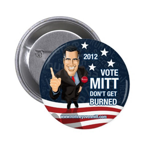 Vote Mitt Don't Get Burned Pinback Buttons