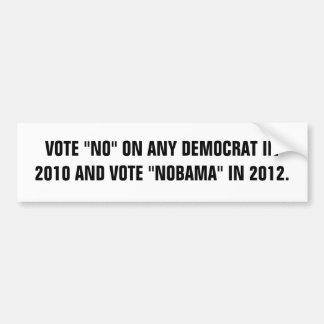 "VOTE ""NO"" ON ANY DEMOCRAT IN 2010 AND VOTE ""NOB... BUMPER STICKER"