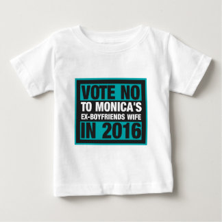 Vote No To Monica's Ex-Boyfriend's Wife In 2016 Baby T-Shirt