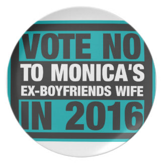 Vote No To Monica's Ex-Boyfriend's Wife In 2016 Melamine Plate