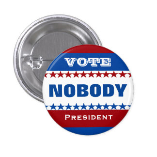 Vote Nobody for President Button