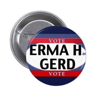 VOTE! OMG VOTE!  ERMA H. GERD just VOTE! Buttons