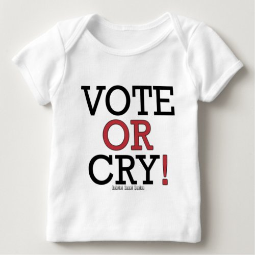Vote or Cry Baby T_Shirt