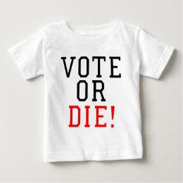 Vote or Die! Baby T-Shirt