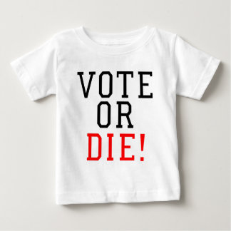 Vote or Die! Baby T-Shirt
