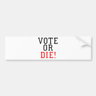 Vote or Die! Bumper Sticker