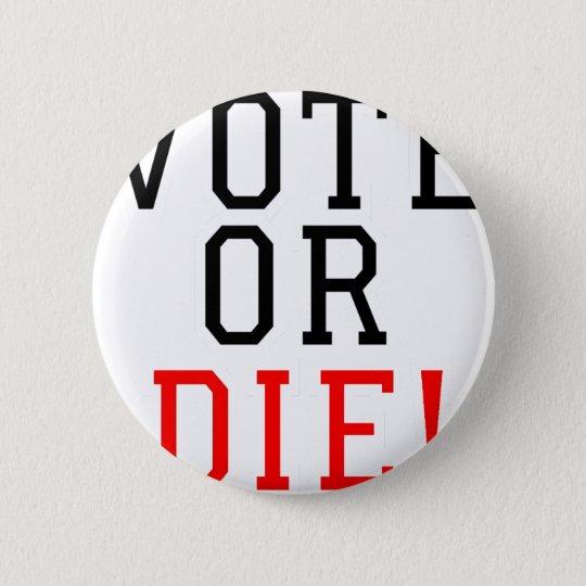 Vote or Die! Pinback Button