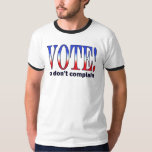 vote or don't complain T-Shirt