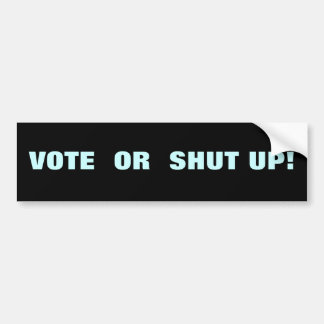 VOTE OR SHUT UP! CAR BUMPER STICKER