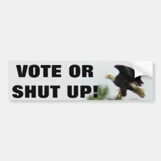 Vote Or Shut Up  with American Bald Eagle Bumper Sticker