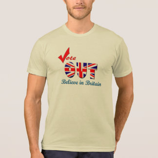 Vote OUT Believe in Britain promotional T-Shirt