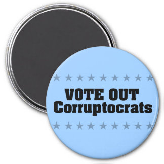 Vote Out Corruptocrats 3 Inch Round Magnet