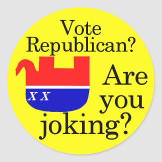 Vote Republican? Are You Joking? Classic Round Sticker