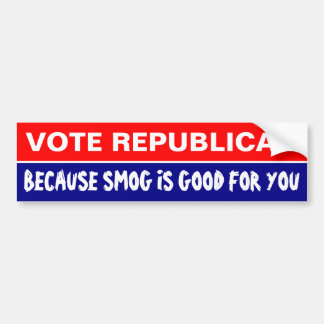VOTE REPUBLICAN BECAUSE SMOG IS GOOD FOR YOU BUMPER STICKER