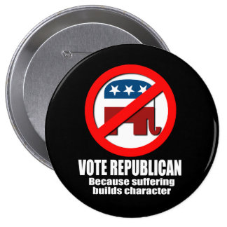 Vote Republican - Because suffering builds charact Pinback Button