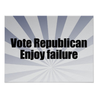 VOTE REPUBLICAN ENJOY FAILURE.png Posters