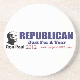 Vote REPUBLICAN Just For A Year Ron Paul 2012 Sandstone Coaster