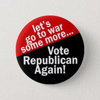 Vote Republican to Go to War Some More Button