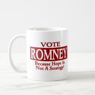VOTE  ROMNEY - BECAUSE HOPE IS NOT A STRATEGY! COFFEE MUG