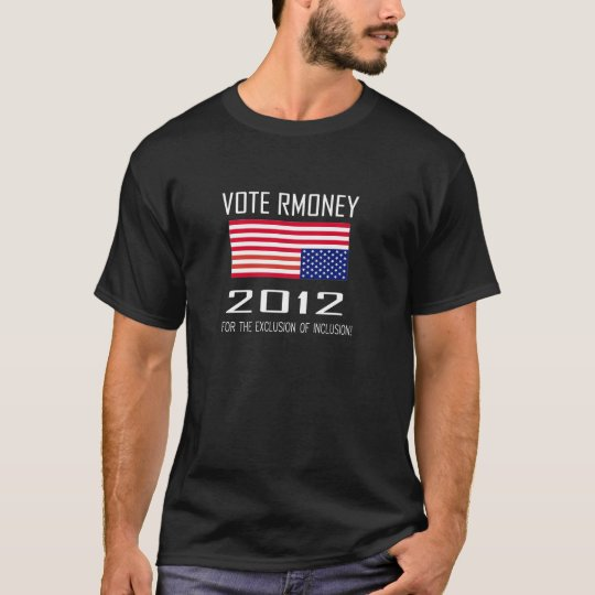 Vote Romney for the Exclusionof Inclusion! T-Shirt