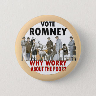 Vote Romney; Forget the Poor Button