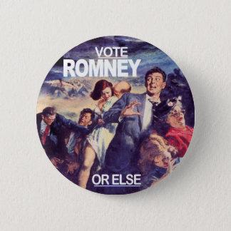 Vote Romney, or else Button