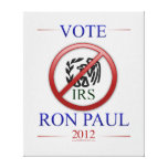 Vote Ron Paul 2012 Abolish the IRS Stretched Canvas Prints