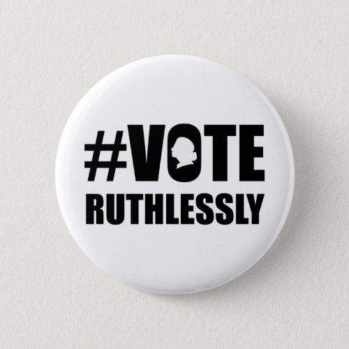 VOTE RUTHLESSLY Womens Rights Notorious RBG Button