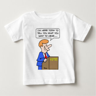 vote tell you what you want to hear politician baby T-Shirt