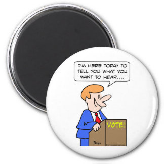 vote tell you what you want to hear politician magnet